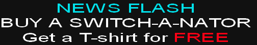 NEWS FLASH BUY A SWITCH-A-NATOR Get a T-shirt for FREE